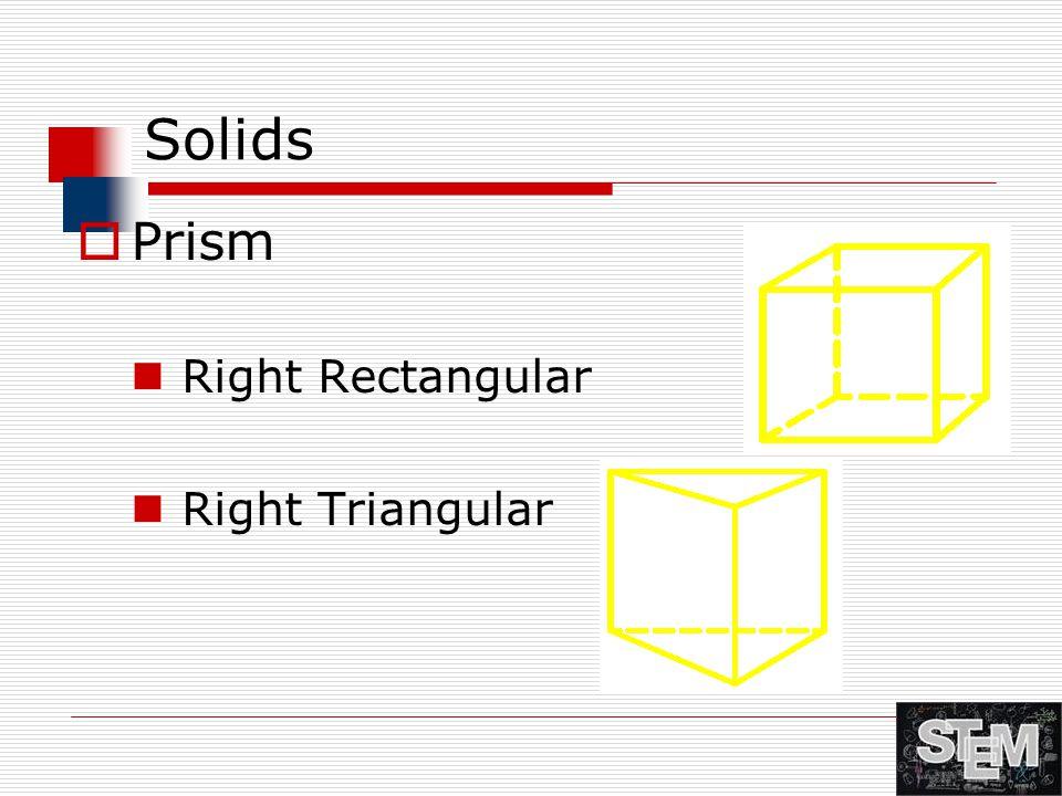 Solids  Prism Right Rectangular Right Triangular