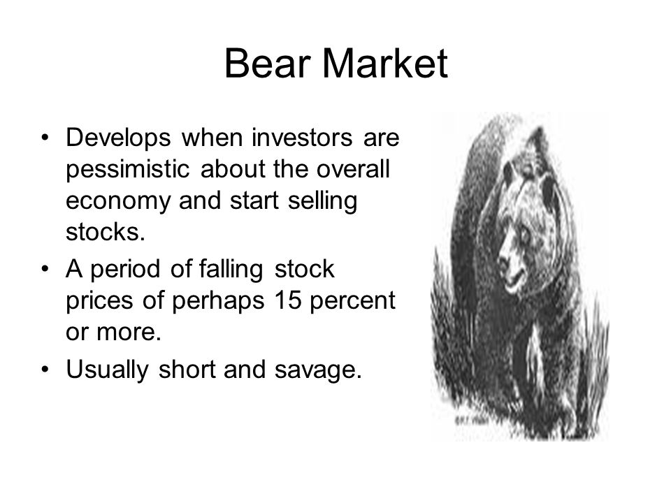 Bear Market Develops when investors are pessimistic about the overall economy and start selling stocks.