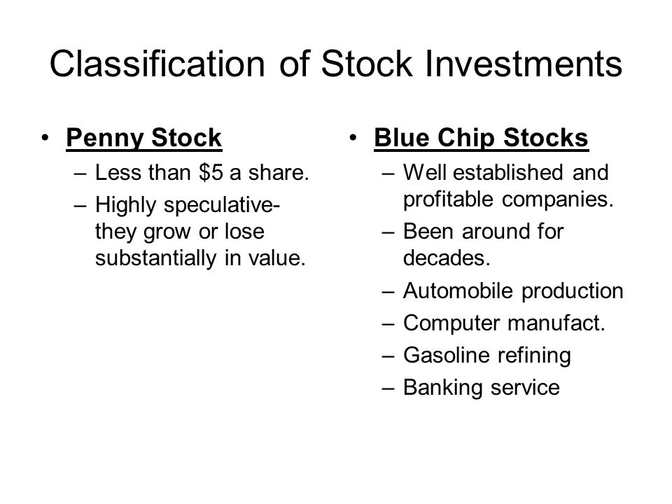 Classification of Stock Investments Penny Stock –Less than $5 a share.