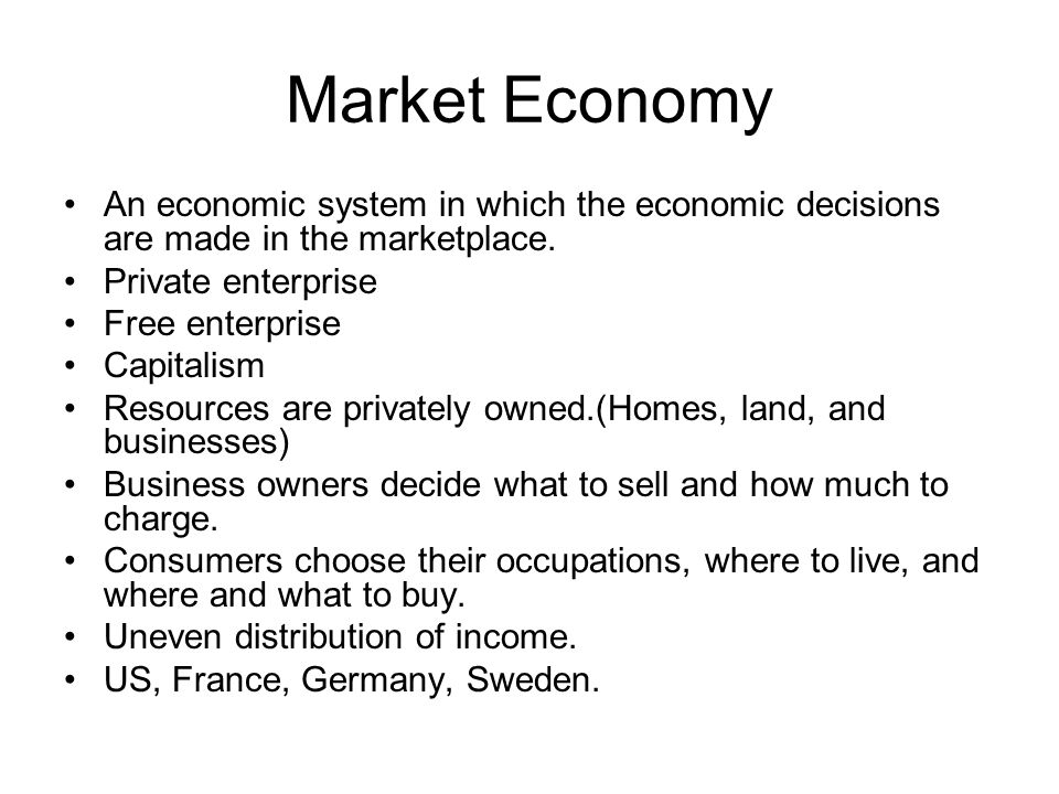 Market Economy An economic system in which the economic decisions are made in the marketplace.
