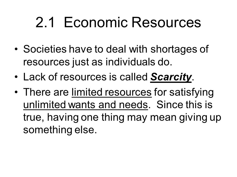 2.1 Economic Resources Societies have to deal with shortages of resources just as individuals do.