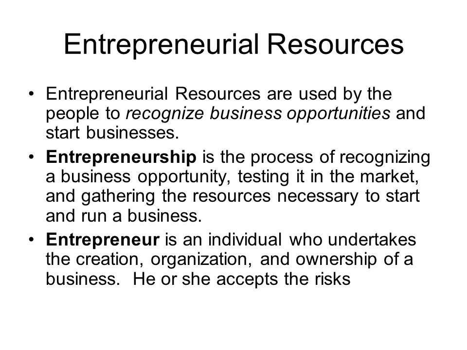 Entrepreneurial Resources Entrepreneurial Resources are used by the people to recognize business opportunities and start businesses.