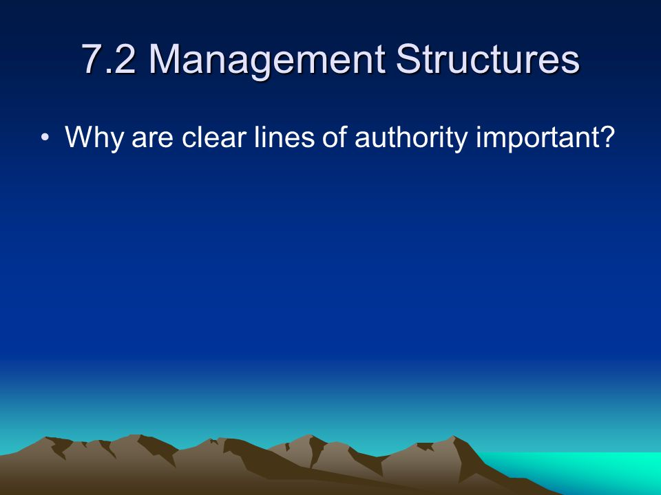 7.2 Management Structures Why are clear lines of authority important?