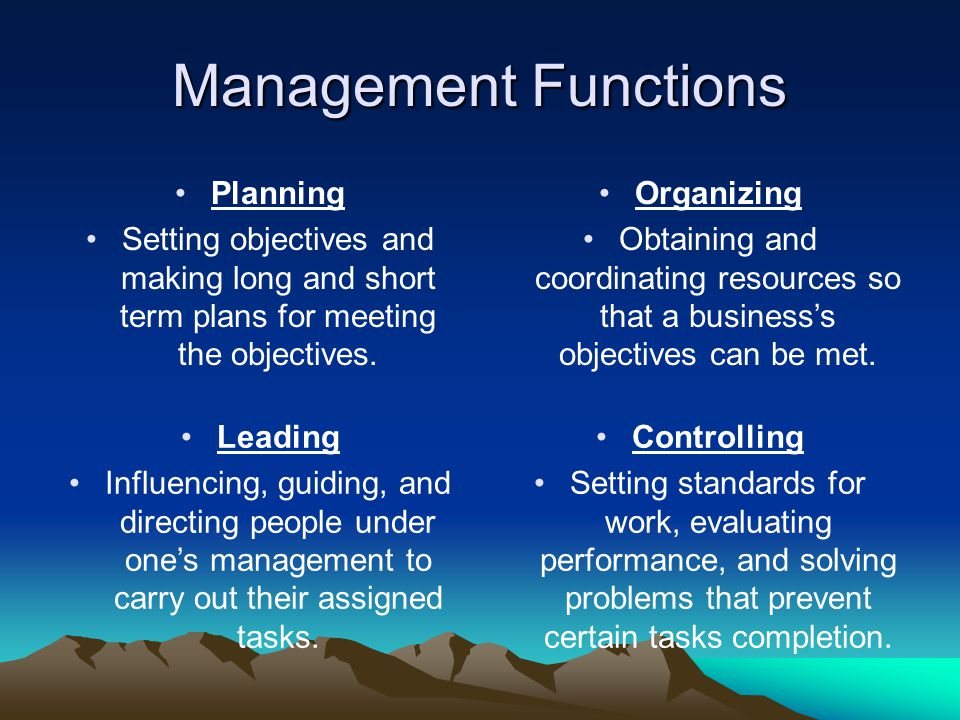 Management Functions Planning Setting objectives and making long and short term plans for meeting the objectives. Organizing Obtaining and coordinatin