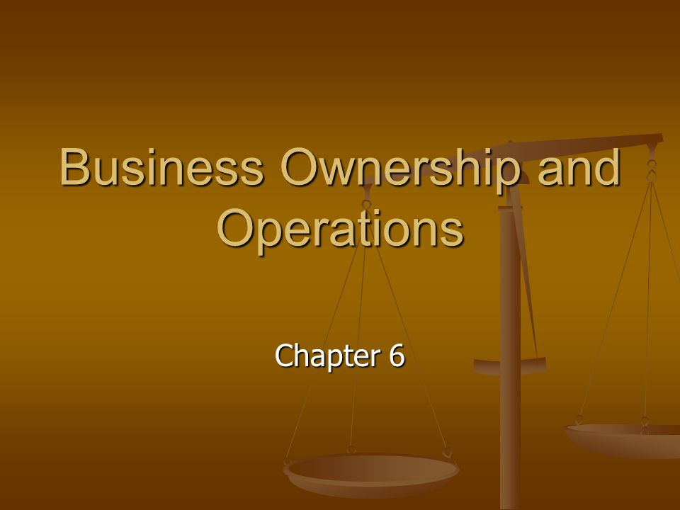 Business Ownership and Operations Chapter 6