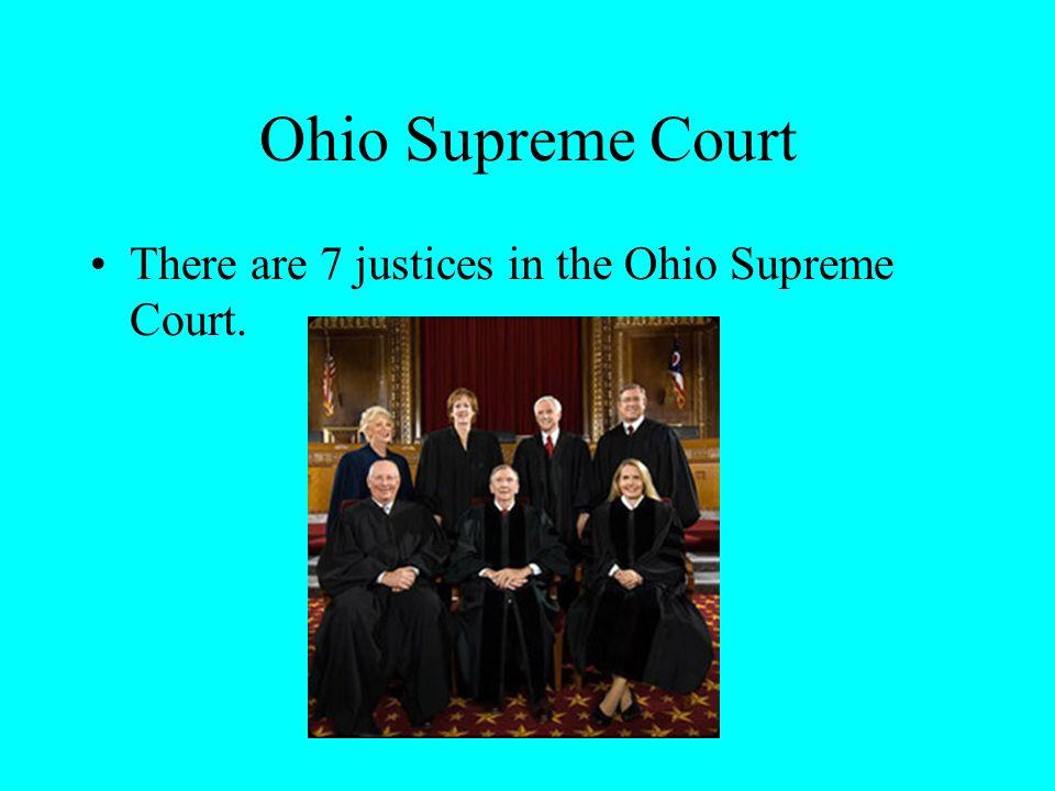 Ohio Supreme Court There are 7 justices in the Ohio Supreme Court.