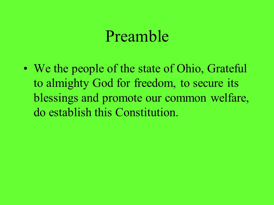 Preamble We the people of the state of Ohio, Grateful to almighty God for freedom, to secure its blessings and promote our common welfare, do establis