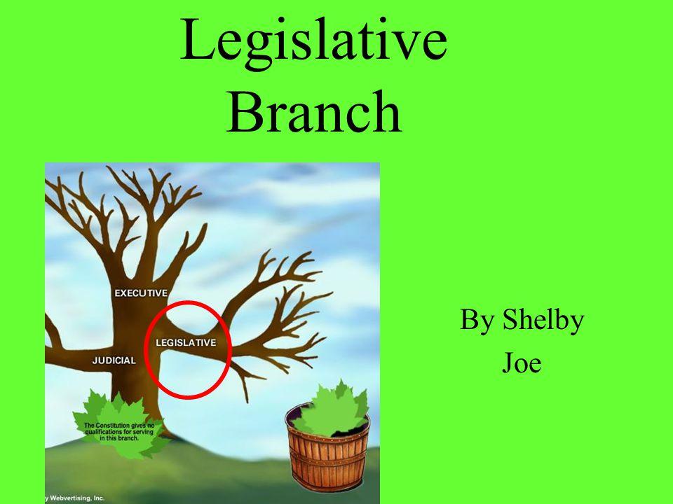 Legislative Branch By Shelby Joe