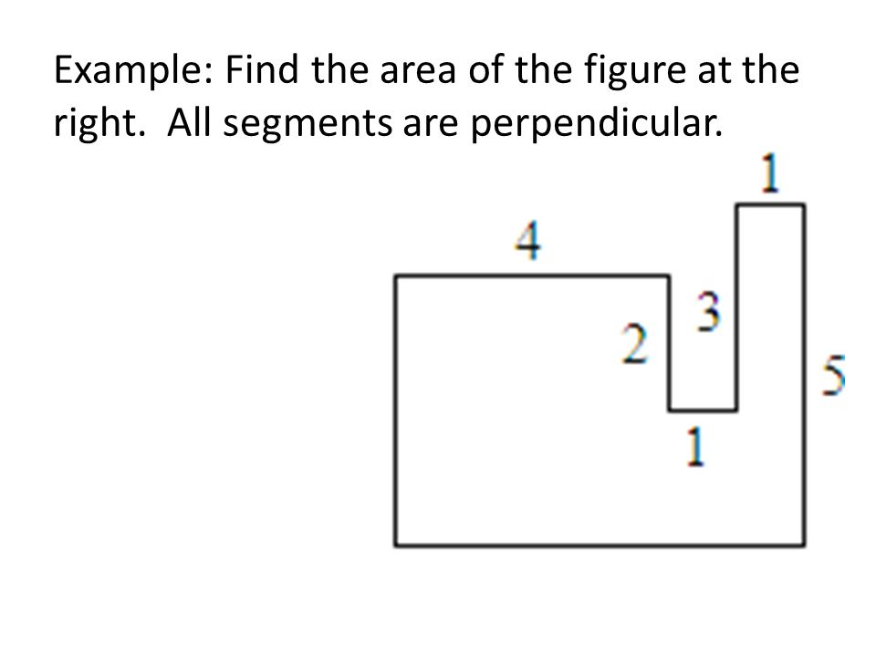Example: Find the area of the figure at the right. All segments are perpendicular.