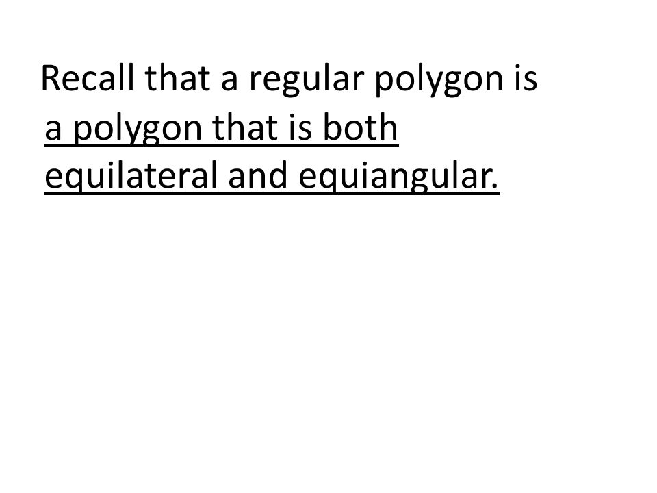 Recall that a regular polygon is a polygon that is both equilateral and equiangular.