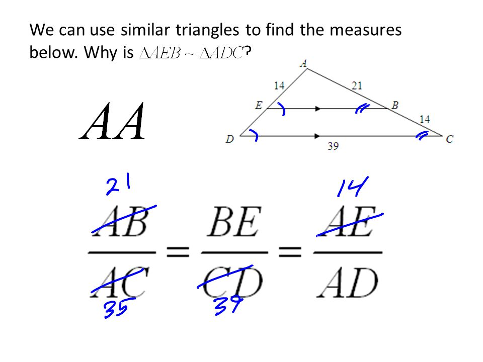 We can use similar triangles to find the measures below. Why is ?