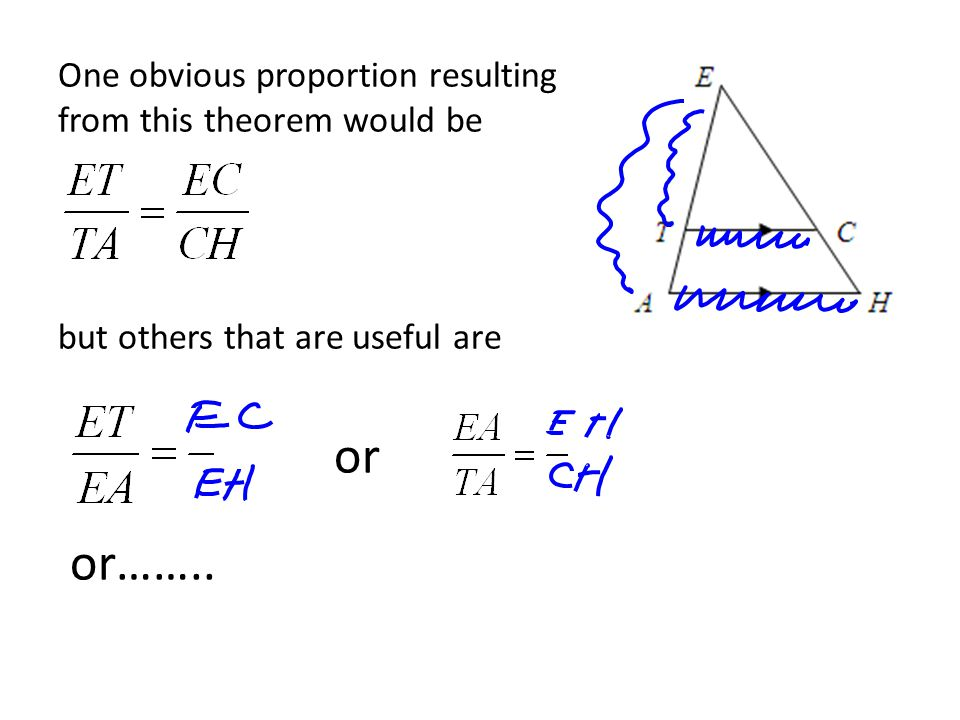 One obvious proportion resulting from this theorem would be but others that are useful are or or……..