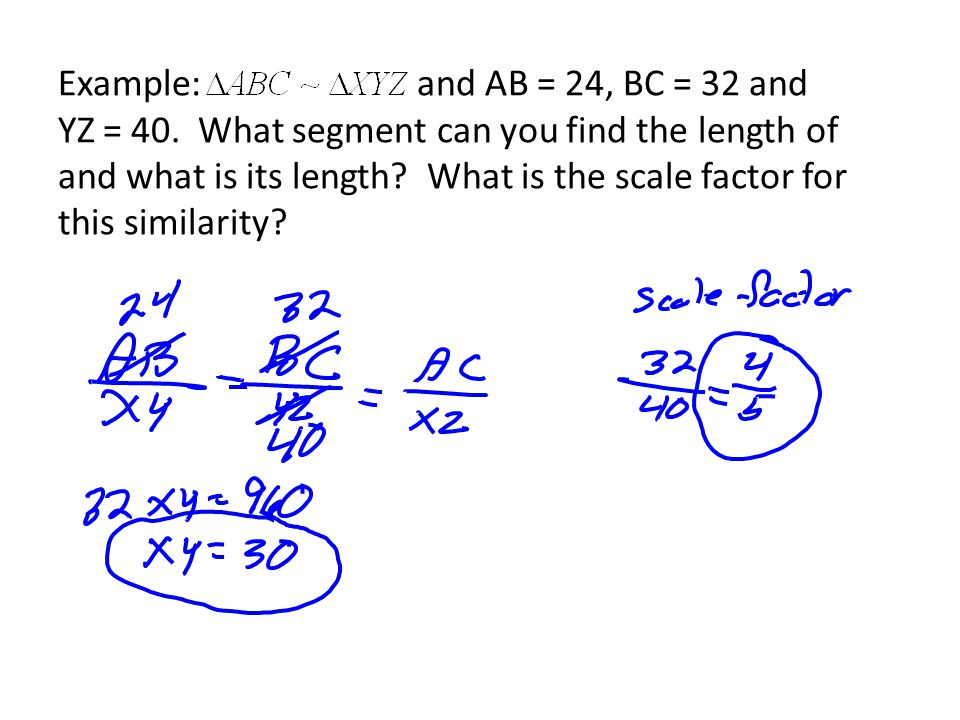 Example: and AB = 24, BC = 32 and YZ = 40.