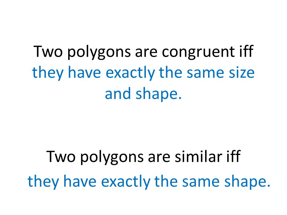 Two polygons are congruent iff they have exactly the same size and shape.