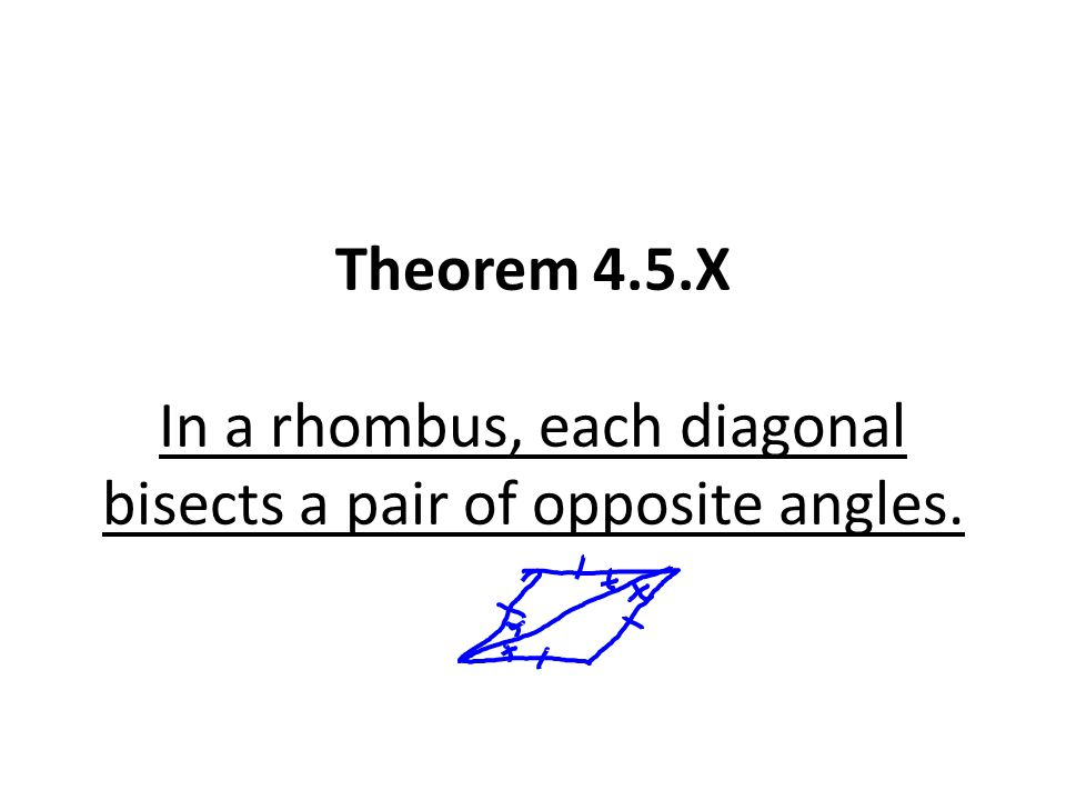 Theorem 4.5.X In a rhombus, each diagonal bisects a pair of opposite angles.