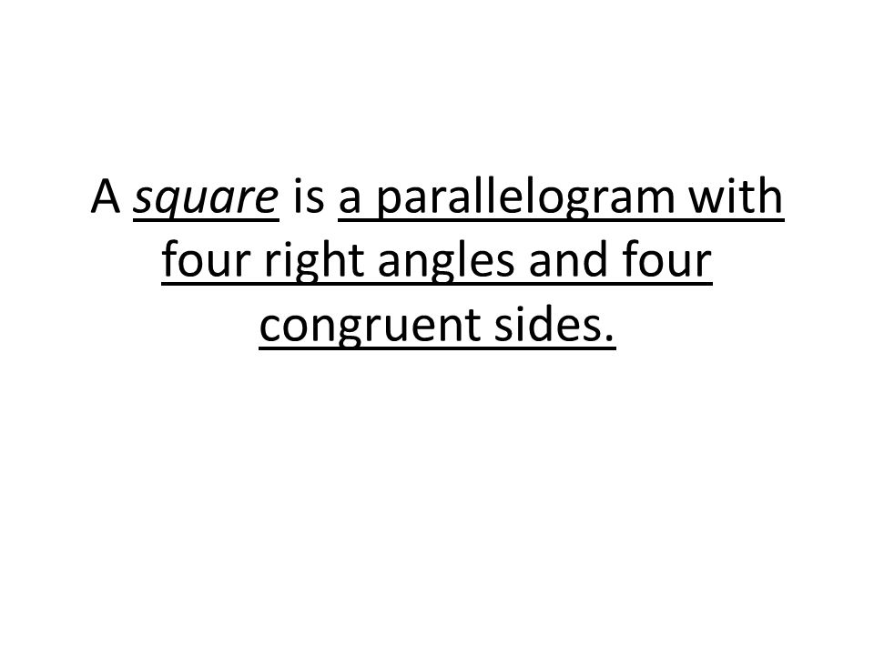 A square is a parallelogram with four right angles and four congruent sides.