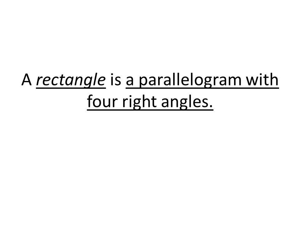 A rectangle is a parallelogram with four right angles.