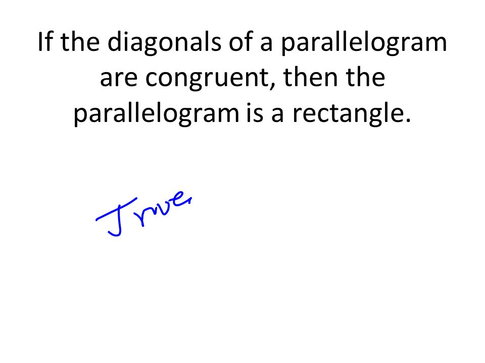 If the diagonals of a parallelogram are congruent, then the parallelogram is a rectangle.