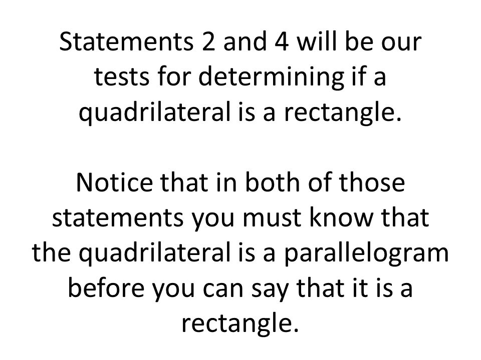 Statements 2 and 4 will be our tests for determining if a quadrilateral is a rectangle.