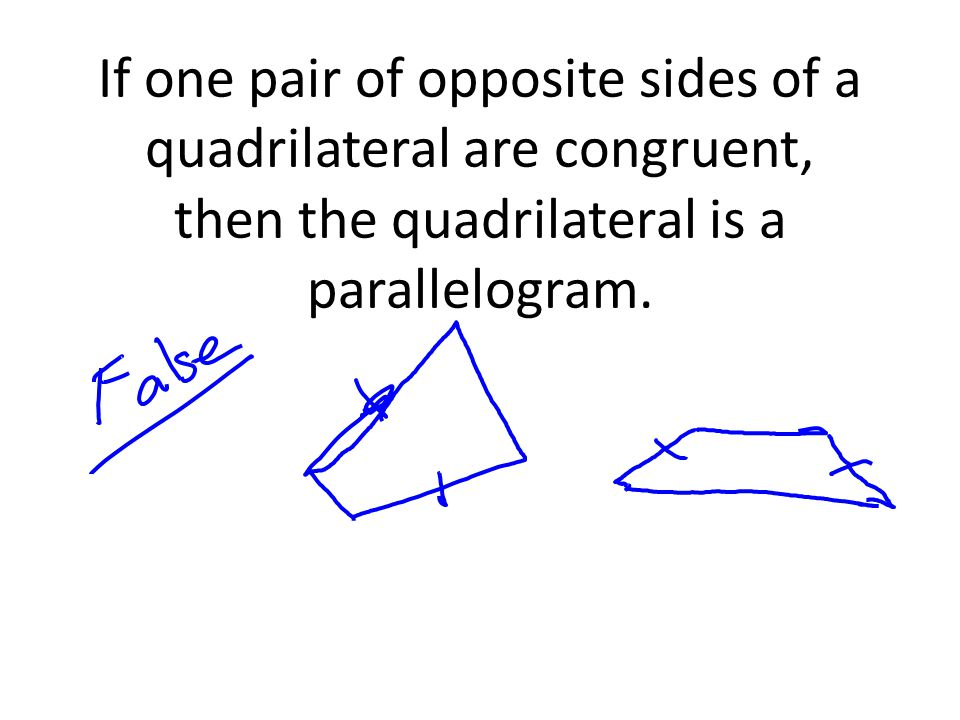 If one pair of opposite sides of a quadrilateral are congruent, then the quadrilateral is a parallelogram.