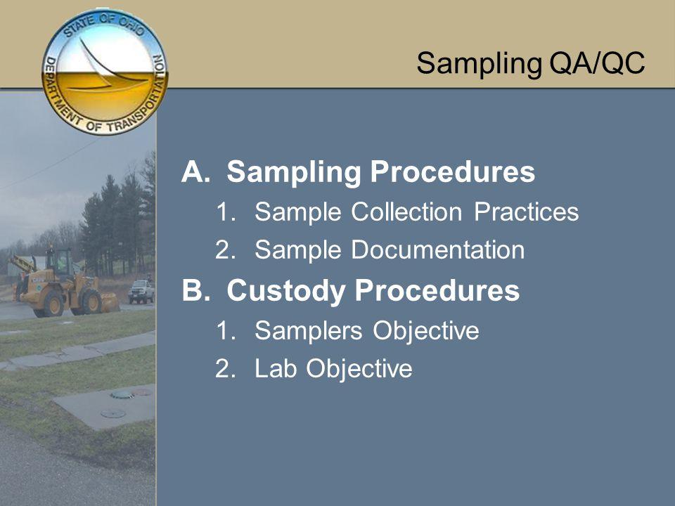 Sampling QA/QC A.Sampling Procedures 1.Sample Collection Practices 2.Sample Documentation B.Custody Procedures 1.Samplers Objective 2.Lab Objective