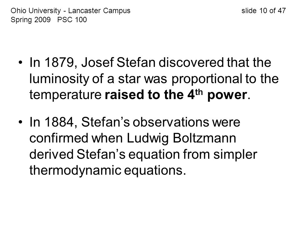 In 1879, Josef Stefan discovered that the luminosity of a star was proportional to the temperature raised to the 4 th power. In 1884, Stefan's observa