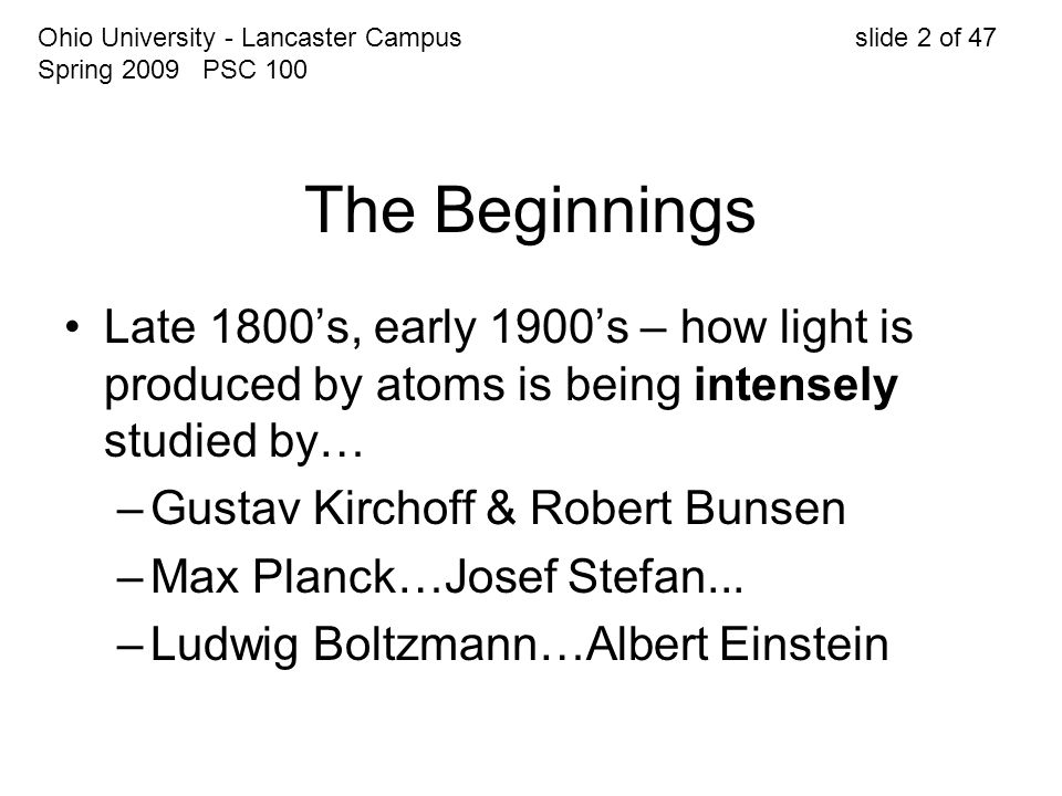 The Beginnings Late 1800's, early 1900's – how light is produced by atoms is being intensely studied by… –Gustav Kirchoff & Robert Bunsen –Max Planck…