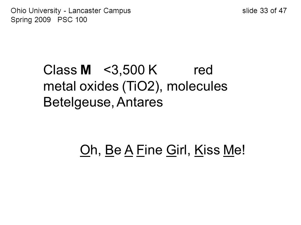 Ohio University - Lancaster Campus slide 33 of 47 Spring 2009 PSC 100 Class M<3,500 Kred metal oxides (TiO2), molecules Betelgeuse, Antares Oh, Be A F
