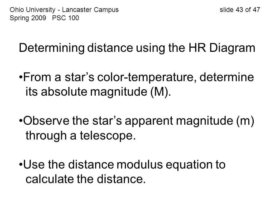Ohio University - Lancaster Campus slide 43 of 47 Spring 2009 PSC 100 Determining distance using the HR Diagram From a star's color-temperature, deter