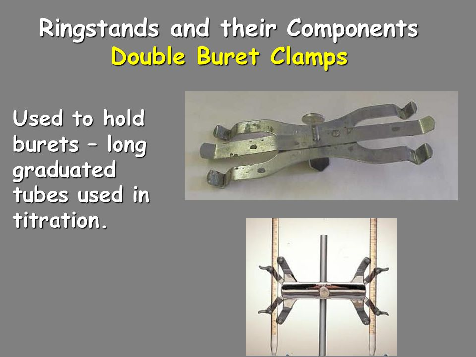 Ringstands and their Components Double Buret Clamps Used to hold burets – long graduated tubes used in titration.