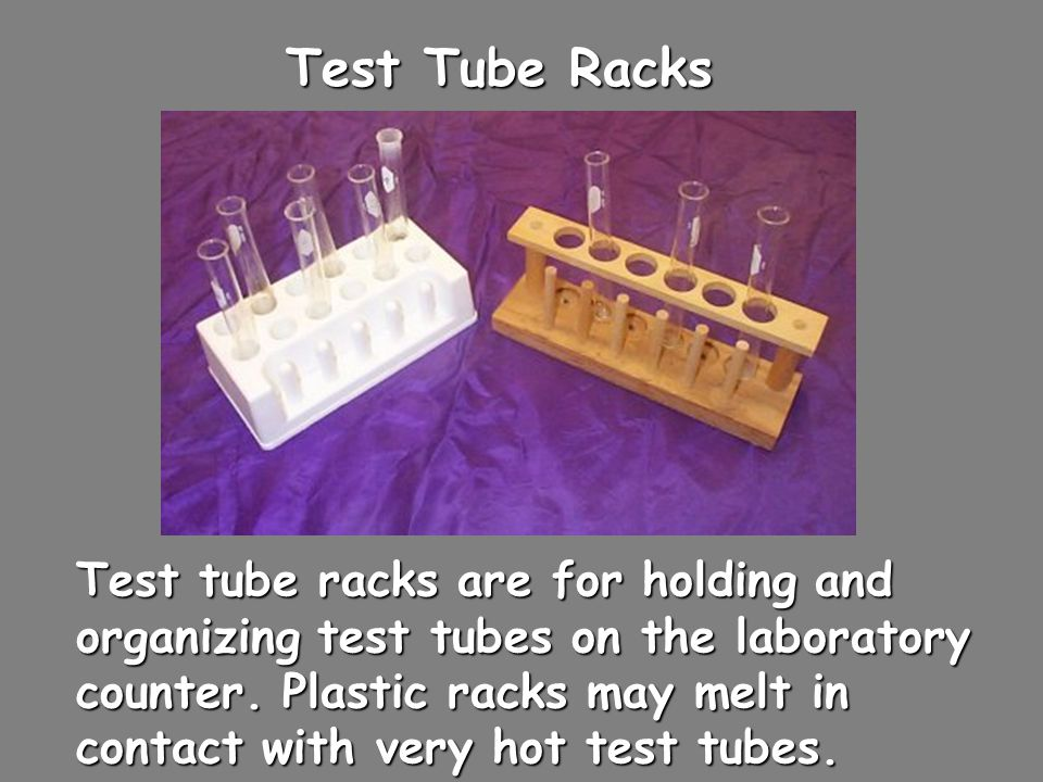 Test Tube Racks Test tube racks are for holding and organizing test tubes on the laboratory counter. Plastic racks may melt in contact with very hot t