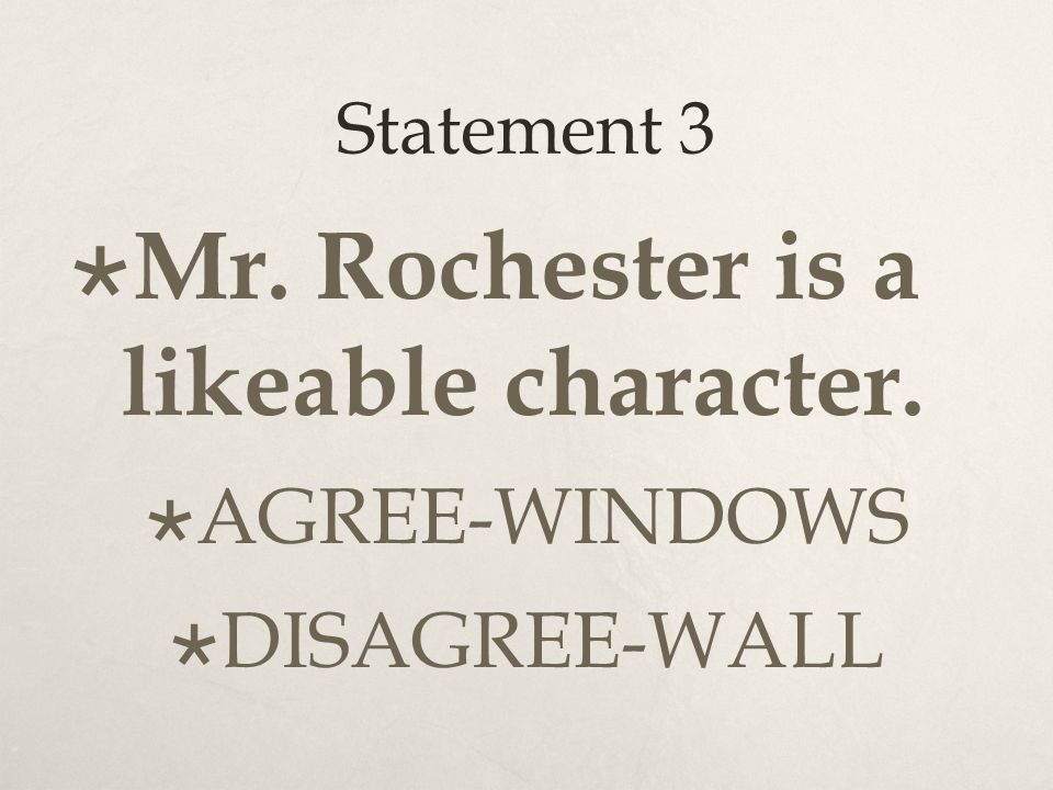 Statement 3  Mr. Rochester is a likeable character.  AGREE-WINDOWS  DISAGREE-WALL
