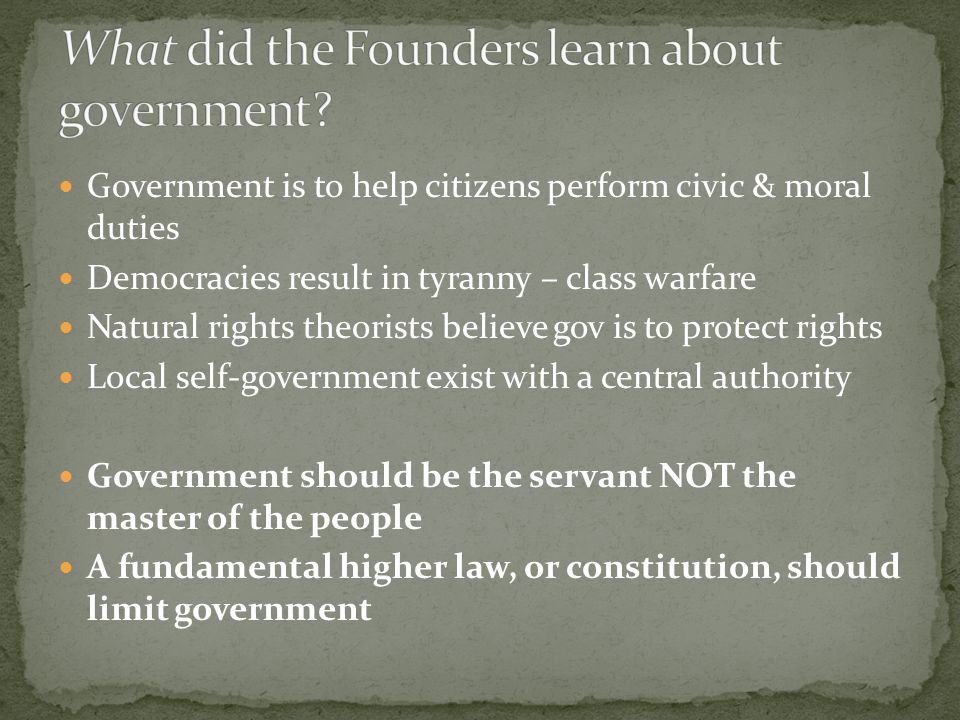 Government is to help citizens perform civic & moral duties Democracies result in tyranny – class warfare Natural rights theorists believe gov is to p