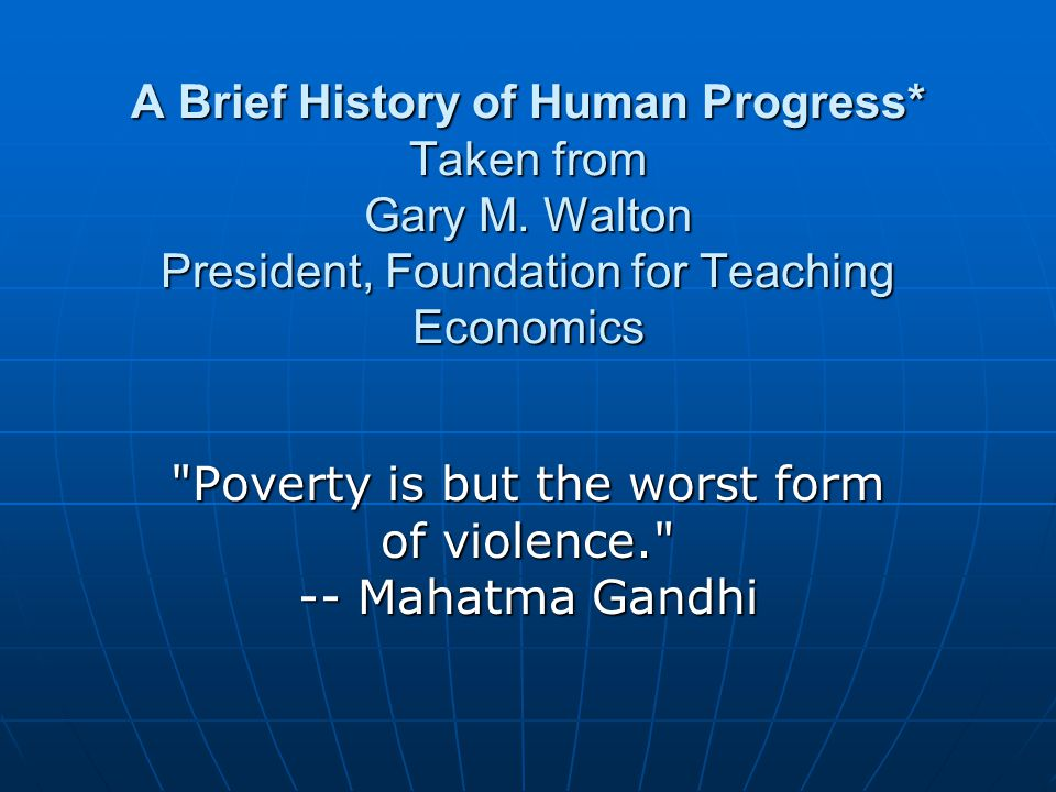 A Brief History of Human Progress* Taken from Gary M. Walton President, Foundation for Teaching Economics
