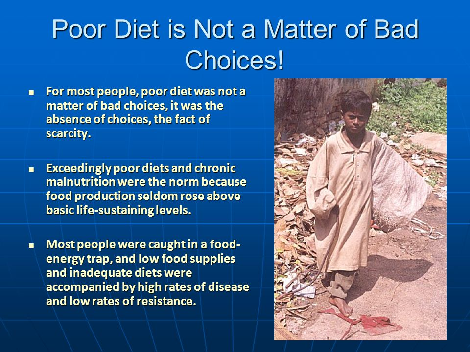 Poor Diet is Not a Matter of Bad Choices! For most people, poor diet was not a matter of bad choices, it was the absence of choices, the fact of scarc