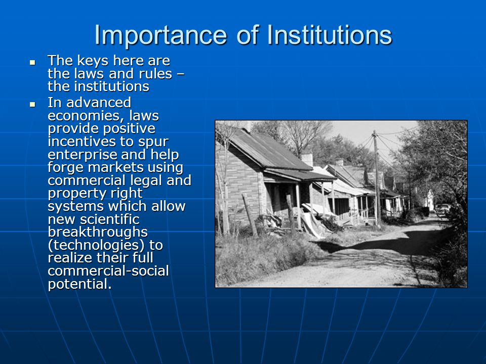 Importance of Institutions The keys here are the laws and rules – the institutions The keys here are the laws and rules – the institutions In advanced