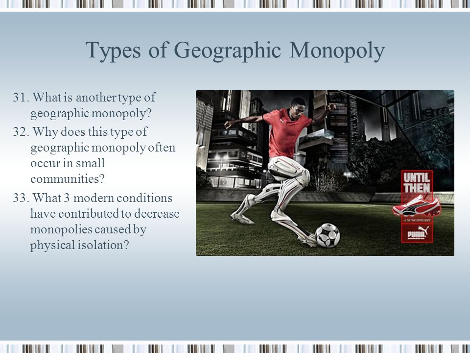 Geographic Monopoly 27. Define Geographic Monopoly. 28. Read Example 4: Professional Sports 29. What 2 conditions make baseball a monopoly? 30. What a