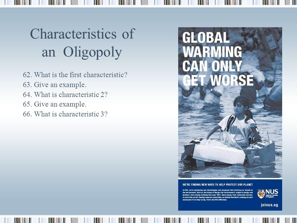 Oligopoly 59. What is an oligopoly? 60. Define market share. 61. Define start-up costs.