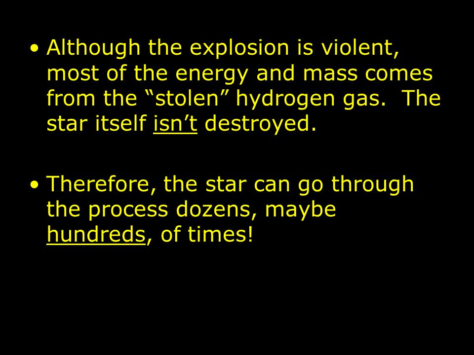 Although the explosion is violent, most of the energy and mass comes from the stolen hydrogen gas.