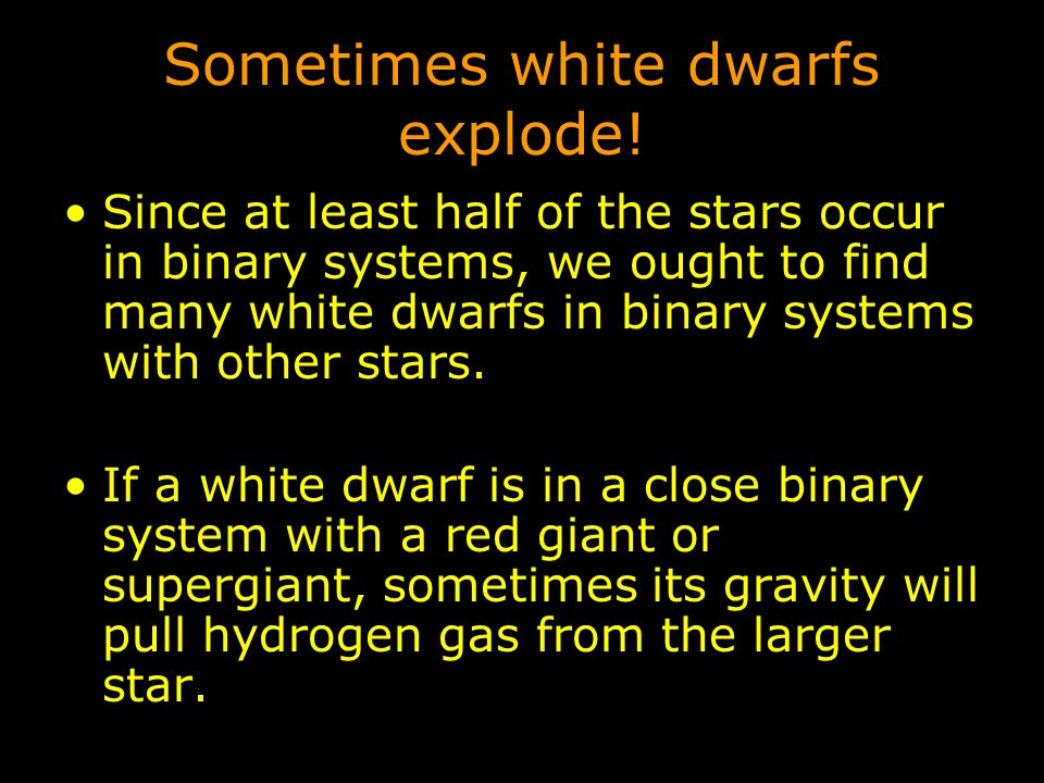 Sometimes white dwarfs explode.