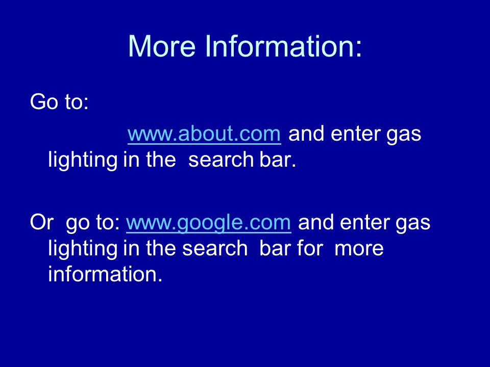 More Information: Go to: www.about.comwww.about.com and enter gas lighting in the search bar.