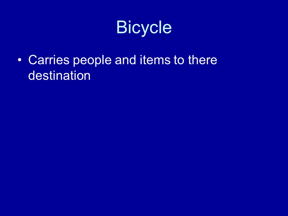 Bicycle Carries people and items to there destination