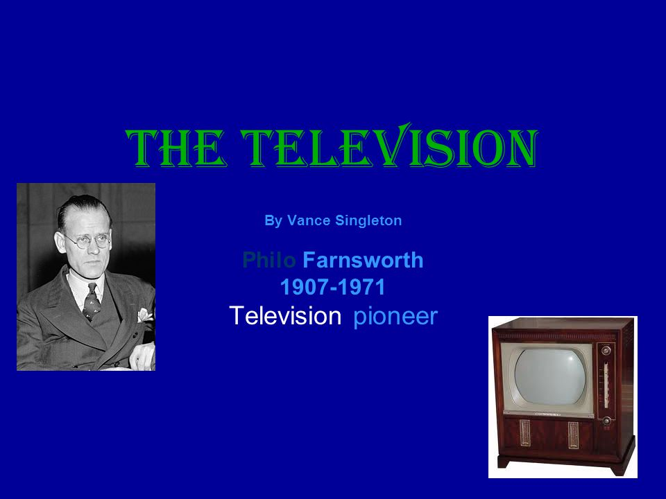 The Television By Vance Singleton Philo Farnsworth 1907-1971 Television pioneer
