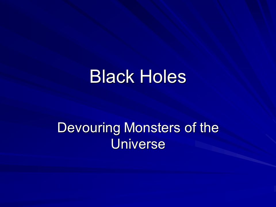 Black Holes Devouring Monsters of the Universe