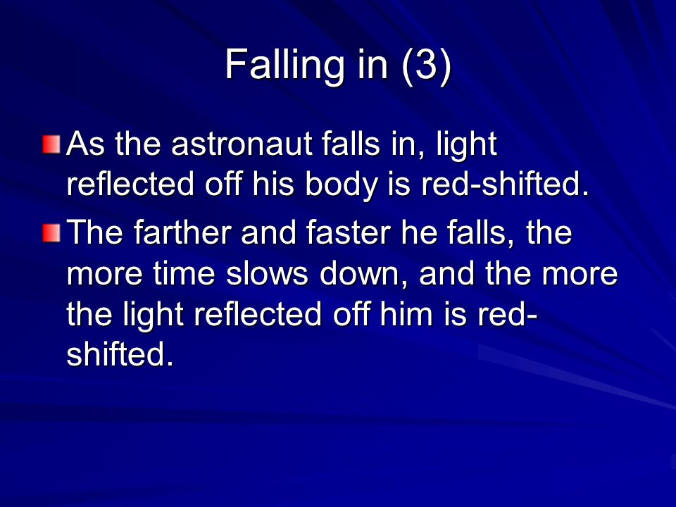 Falling in (3) As the astronaut falls in, light reflected off his body is red-shifted.