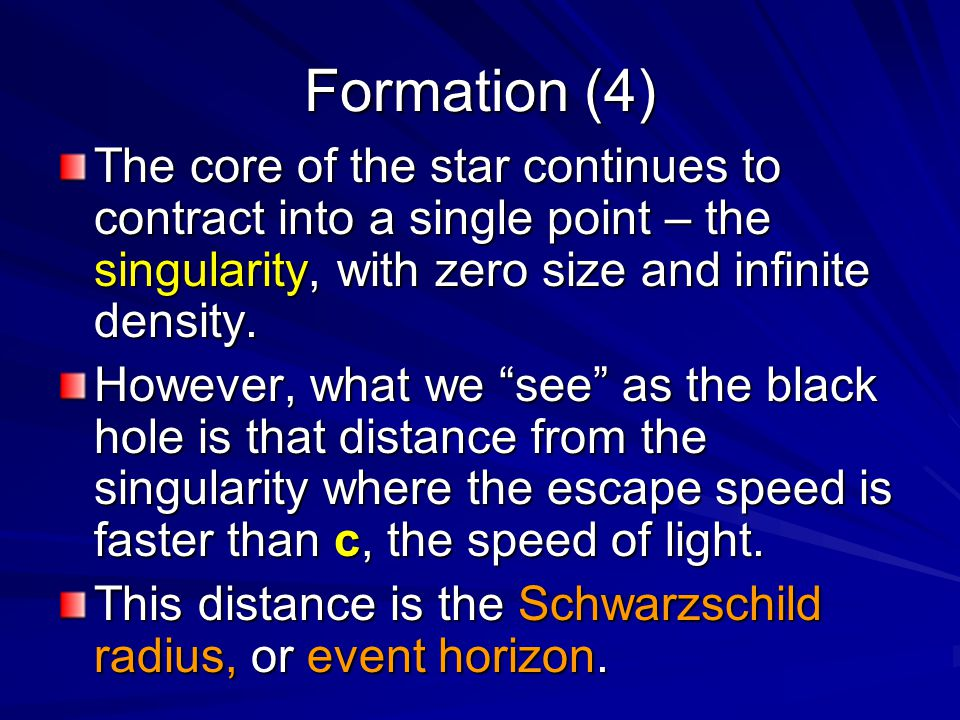 Formation (4) The core of the star continues to contract into a single point – the singularity, with zero size and infinite density.