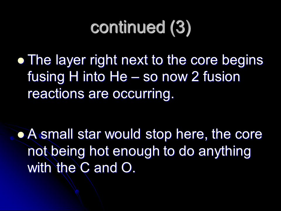 continued (4) A large star's core can shrink and heat up further.