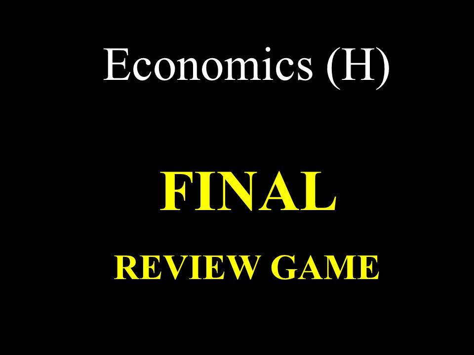 Economics (H) FINAL REVIEW GAME