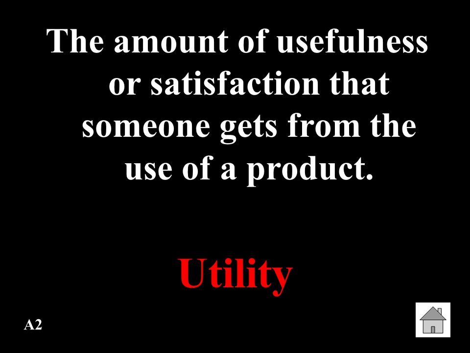 A2 The amount of usefulness or satisfaction that someone gets from the use of a product. Utility