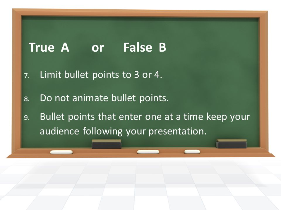 True A or False B 7. Limit bullet points to 3 or 4.